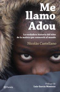 Me llamo Adou: la verdadera historia del niño de la maleta que conmovió al mundo de Nicolás Castellano